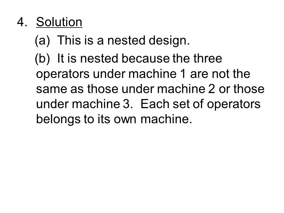 4.Solution (a) This is a nested design.