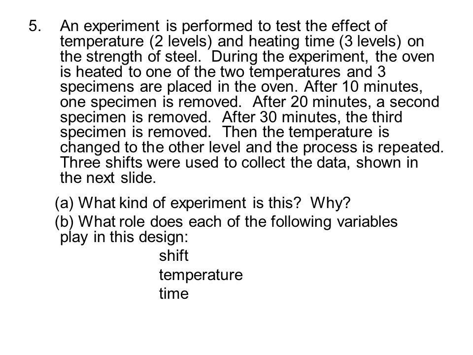 5.An experiment is performed to test the effect of temperature (2 levels) and heating time (3 levels) on the strength of steel.