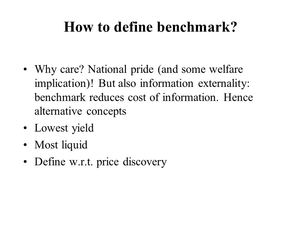 How to define benchmark? Why care? National pride (and some welfare implication)! But also information externality: benchmark reduces cost of informat