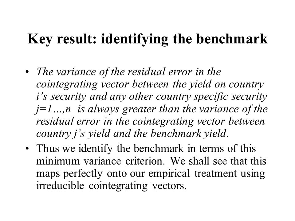 Key result: identifying the benchmark The variance of the residual error in the cointegrating vector between the yield on country i's security and any