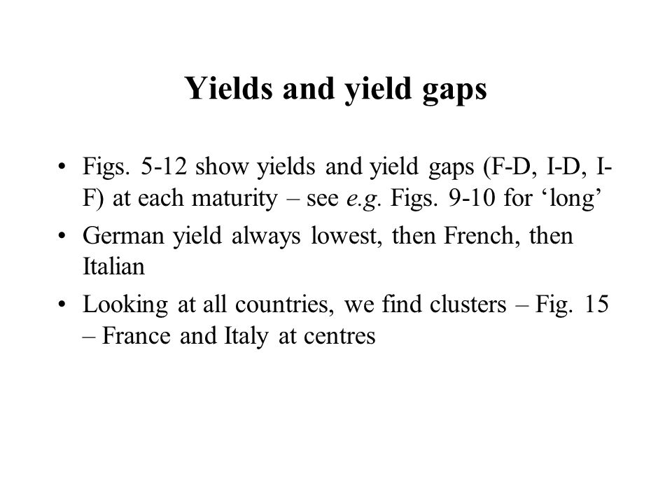 Yields and yield gaps Figs. 5-12 show yields and yield gaps (F-D, I-D, I- F) at each maturity – see e.g. Figs. 9-10 for 'long' German yield always low