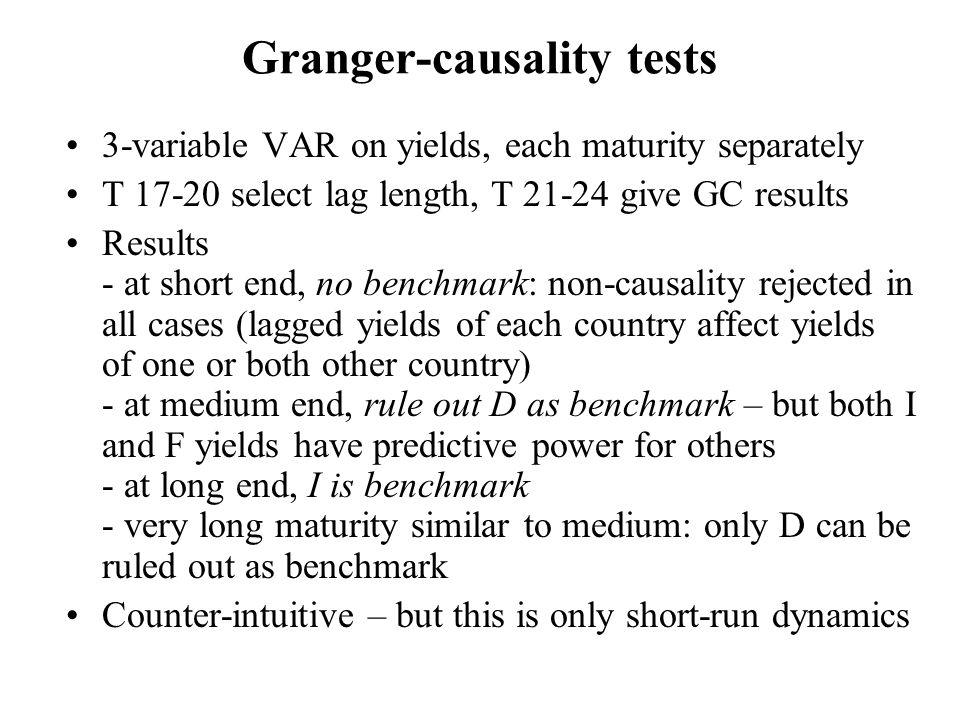Granger-causality tests 3-variable VAR on yields, each maturity separately T 17-20 select lag length, T 21-24 give GC results Results - at short end,