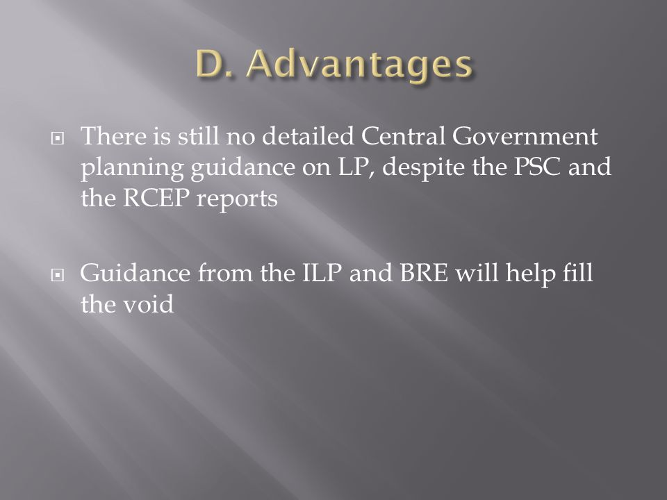  There is still no detailed Central Government planning guidance on LP, despite the PSC and the RCEP reports  Guidance from the ILP and BRE will help fill the void