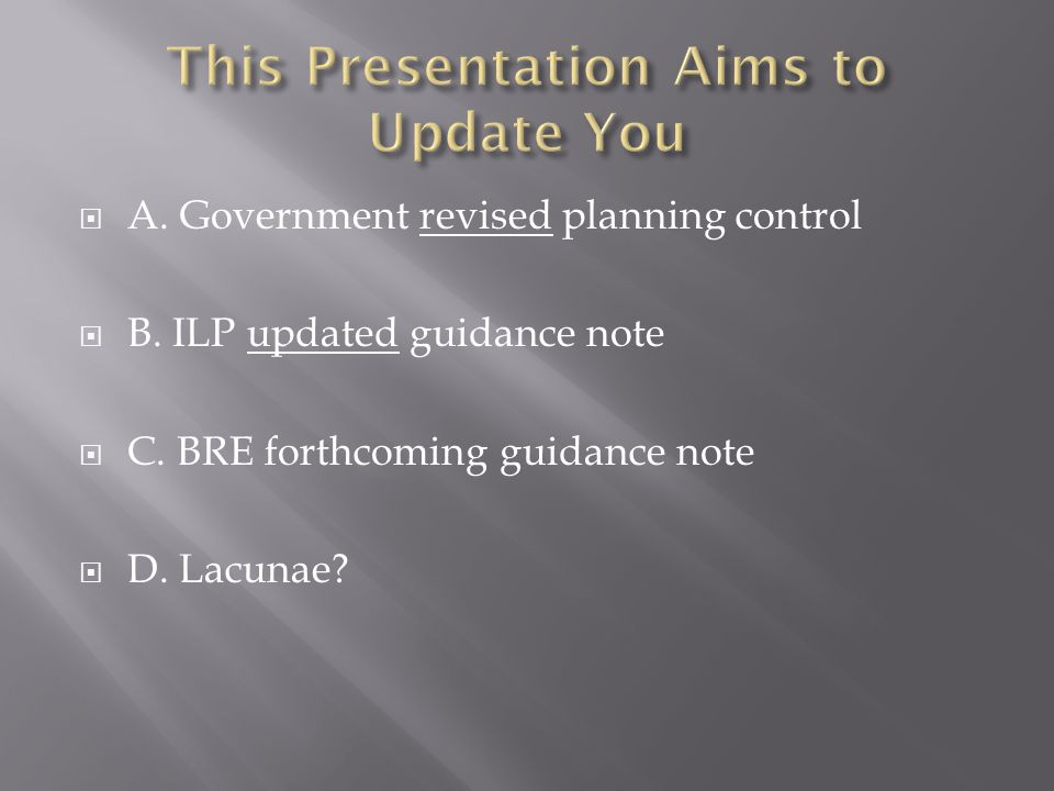  A. Government revised planning control  B. ILP updated guidance note  C.