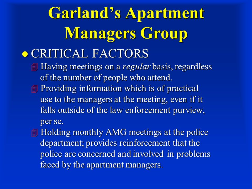 Garland's Apartment Managers Group CRITICAL FACTORS  Having meetings on a regular basis, regardless of the number of people who attend.