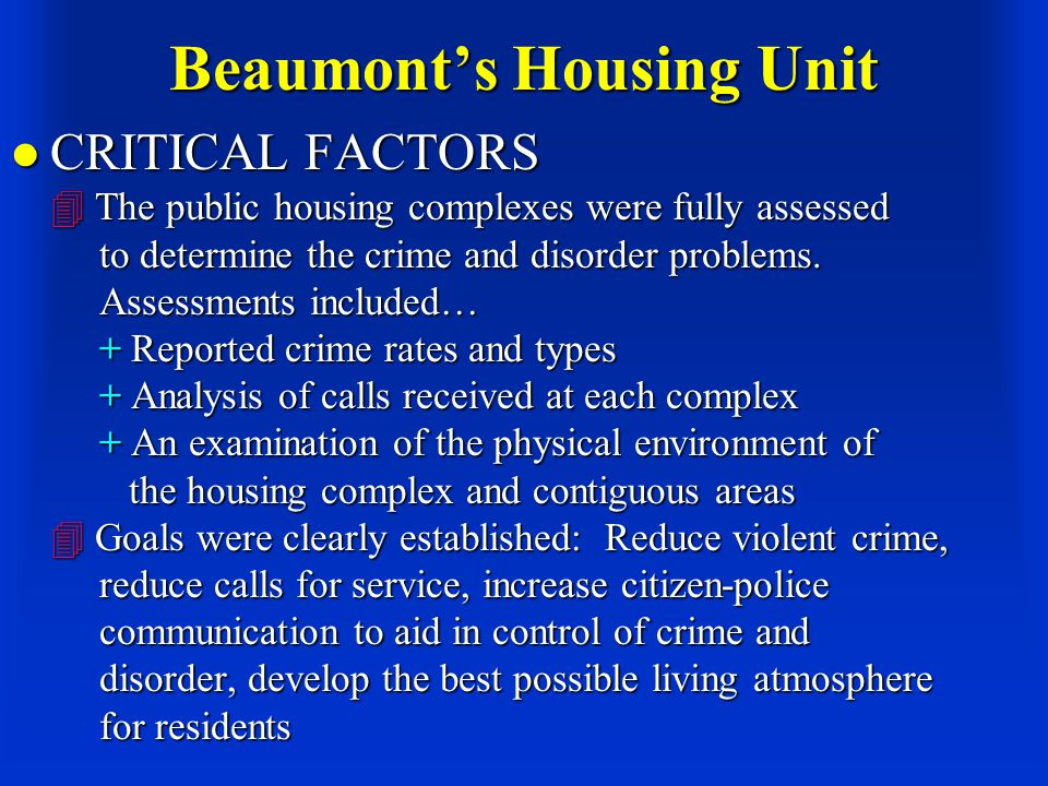 Beaumont's Housing Unit CRITICAL FACTORS  The public housing complexes were fully assessed to determine the crime and disorder problems.