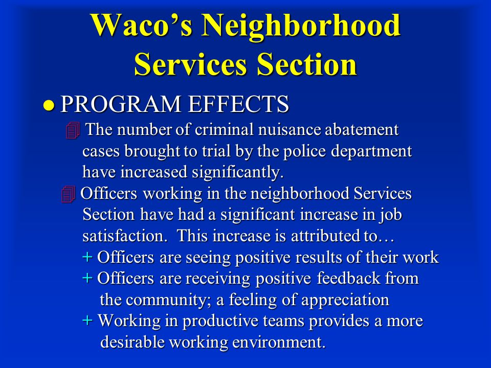 Waco's Neighborhood Services Section PROGRAM EFFECTS  The number of criminal nuisance abatement cases brought to trial by the police department have increased significantly.