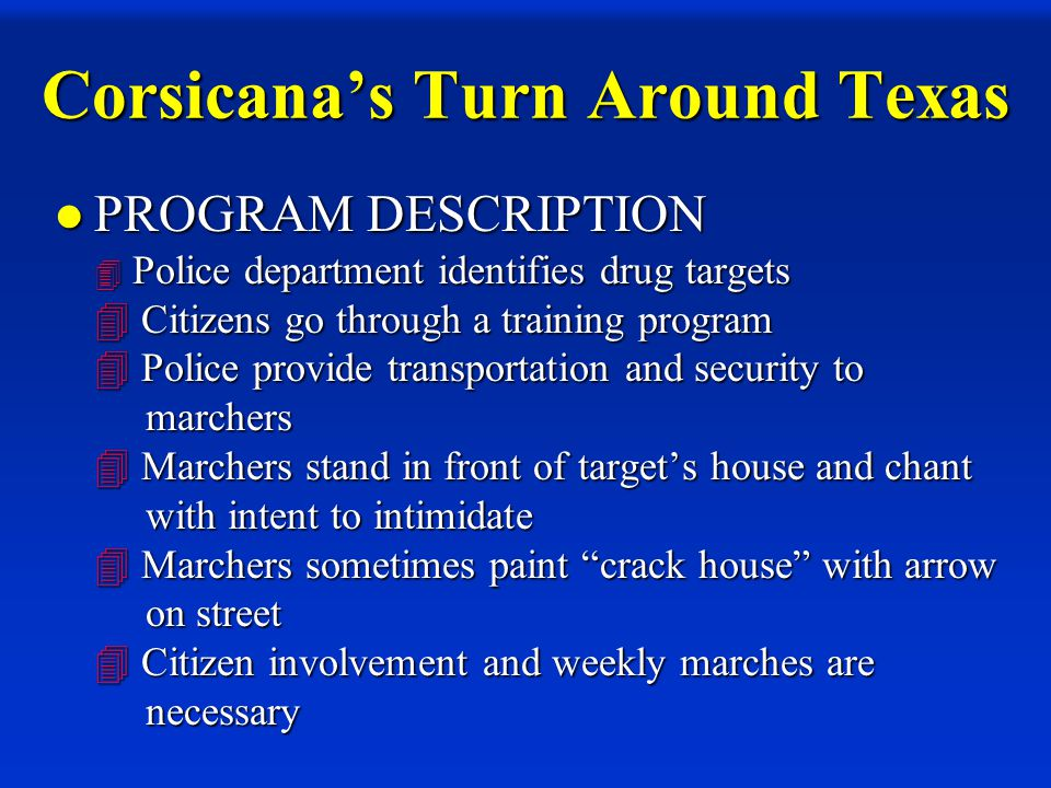 Corsicana's Turn Around Texas CRITICAL FACTORS  A commitment by police administration to the program, including a willingness to participate, devote resources, take risks, and permit flexibility for officers to participate.