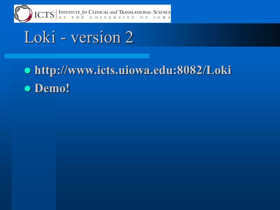 Loki - version 2 http://www.icts.uiowa.edu:8082/Loki http://www.icts.uiowa.edu:8082/Loki Demo.