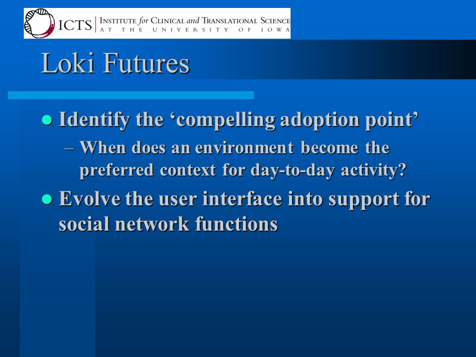 Loki Futures Identify the 'compelling adoption point' Identify the 'compelling adoption point' –When does an environment become the preferred context
