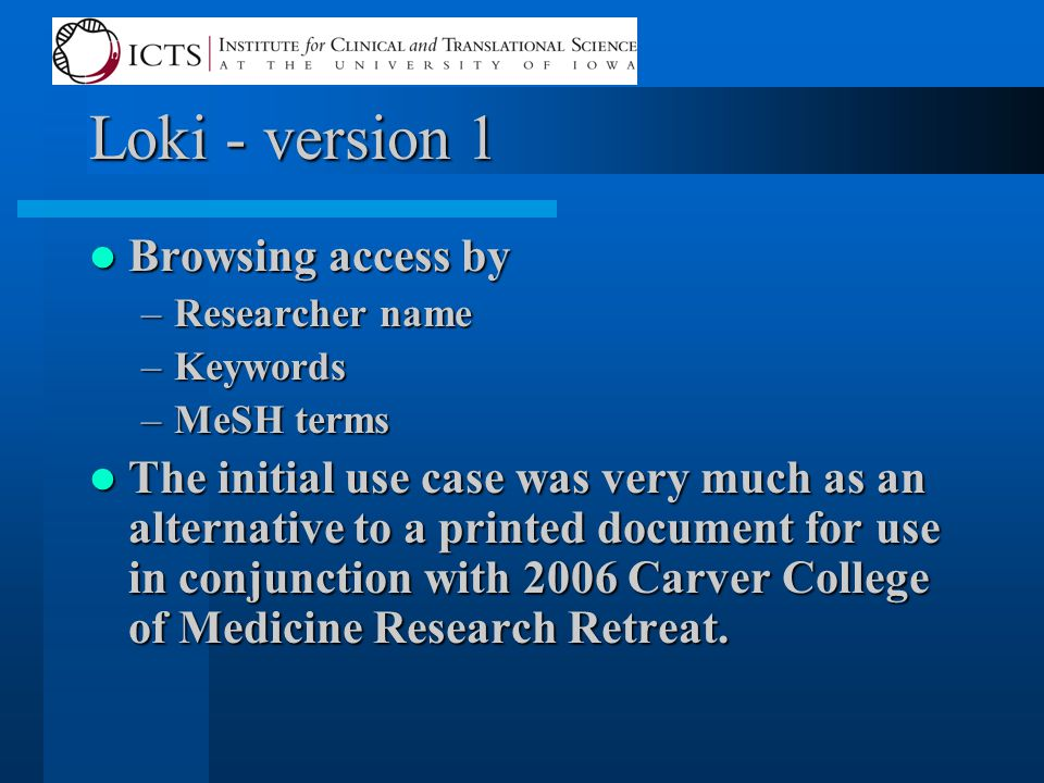Loki - version 1 Browsing access by Browsing access by –Researcher name –Keywords –MeSH terms The initial use case was very much as an alternative to