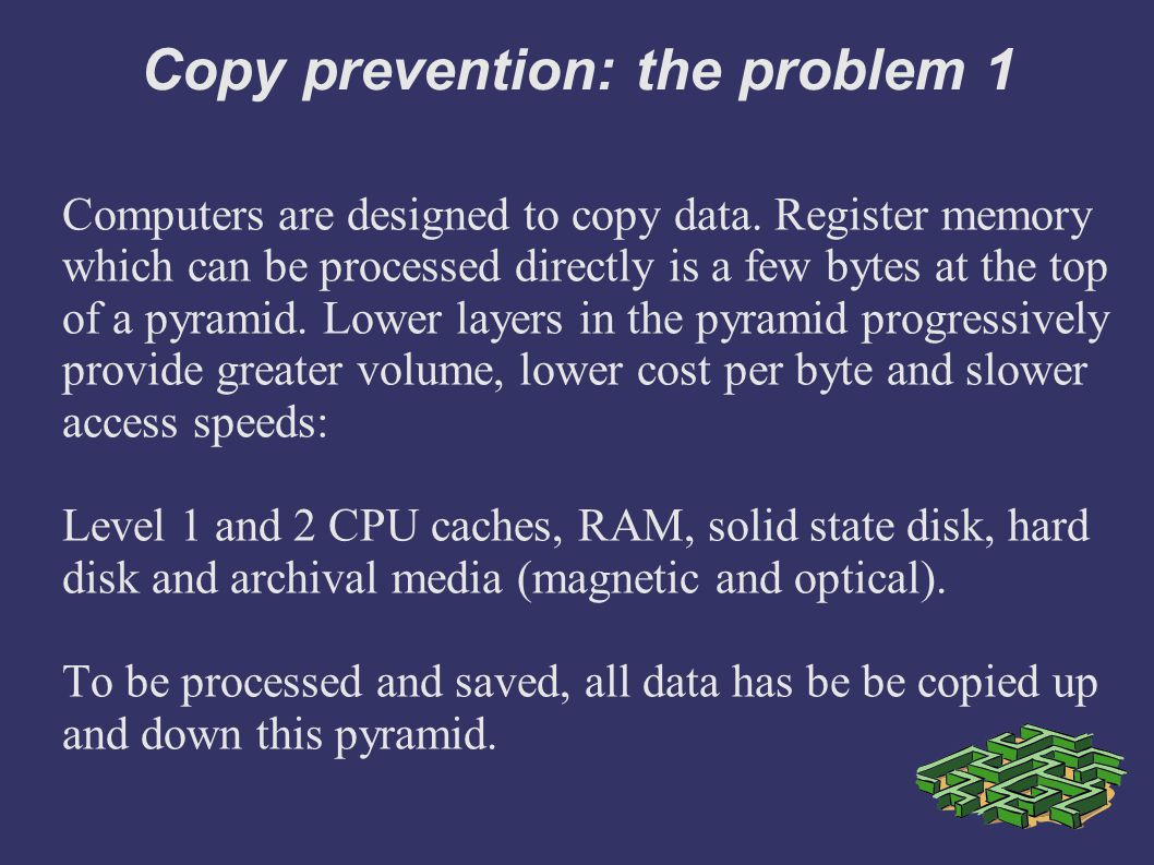 Copy prevention: the problem 1 Computers are designed to copy data.
