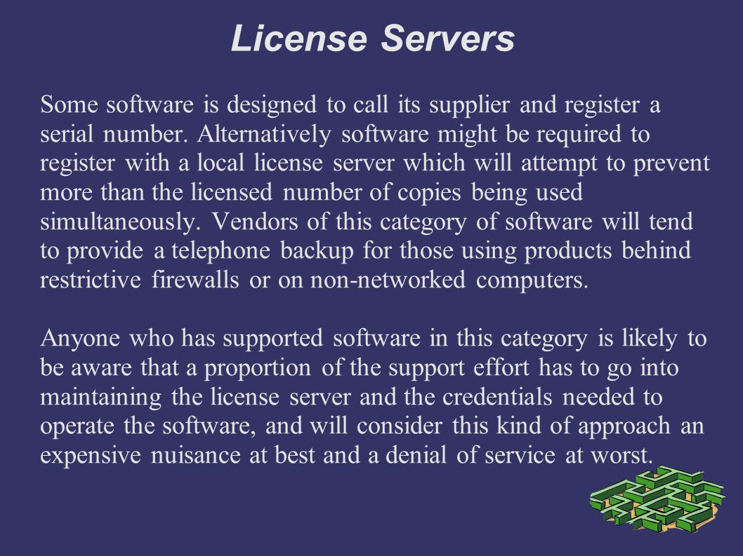 License Servers Some software is designed to call its supplier and register a serial number.
