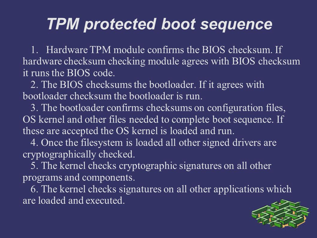 TPM protected boot sequence 1. Hardware TPM module confirms the BIOS checksum.