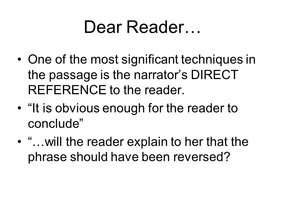 Dear Reader… One of the most significant techniques in the passage is the narrator's DIRECT REFERENCE to the reader.
