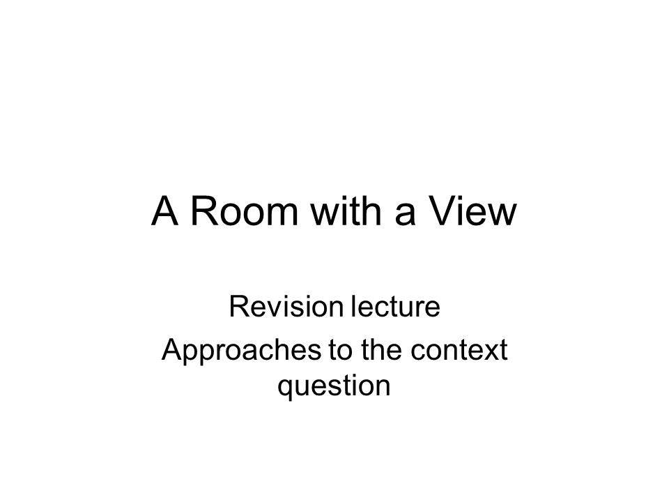 A Room with a View Revision lecture Approaches to the context question