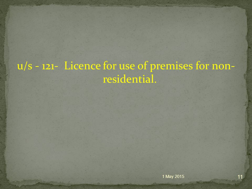 u/s - 121- Licence for use of premises for non- residential. 1 May 2015 11