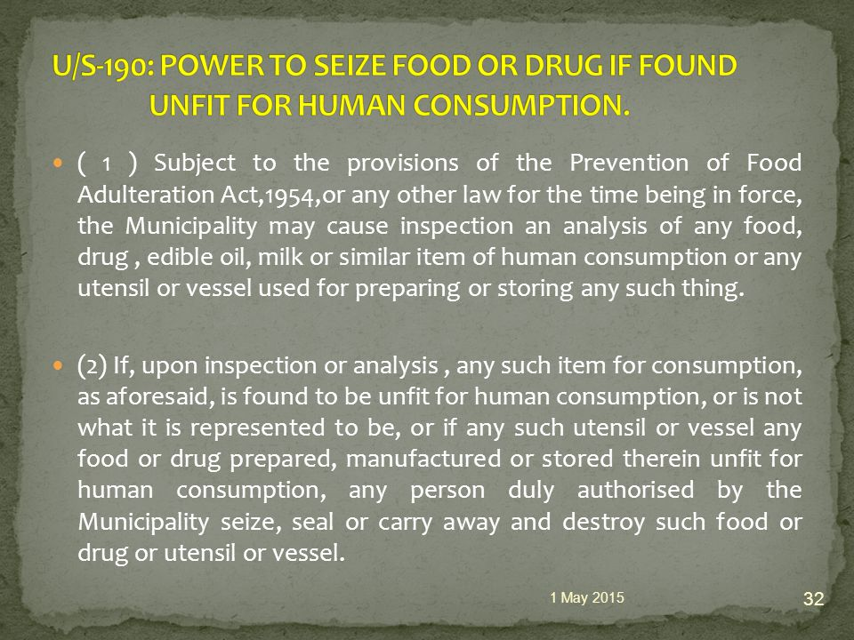 ( 1 ) Subject to the provisions of the Prevention of Food Adulteration Act,1954,or any other law for the time being in force, the Municipality may cause inspection an analysis of any food, drug, edible oil, milk or similar item of human consumption or any utensil or vessel used for preparing or storing any such thing.