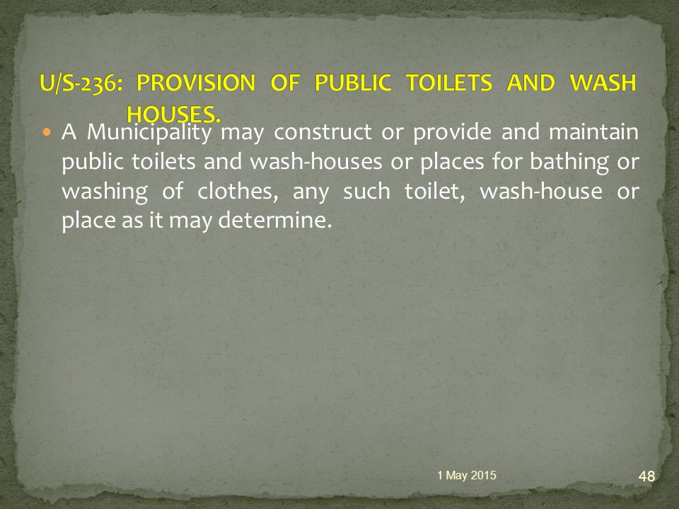 A Municipality may construct or provide and maintain public toilets and wash-houses or places for bathing or washing of clothes, any such toilet, wash-house or place as it may determine.