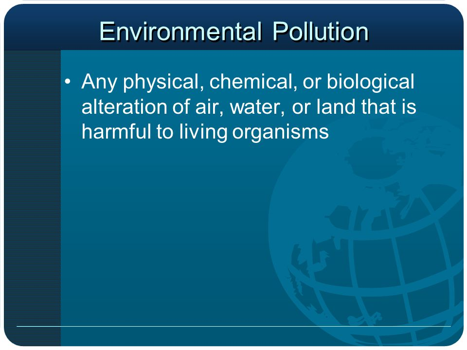 Effects of Pollutants Miller (1990) classifies the effects of pollutants into five (nonexclusive) categories in order of increasing seriousness to humans: 1.Nuisance / Aesthetic Insult 2.Property Damage 3._____________________________________________ 4._____________________________________________ 5._____________________________________________ The above classification system may be further subdivided to include more detailed biological responses at the organism, population, or community ecosystem levels.