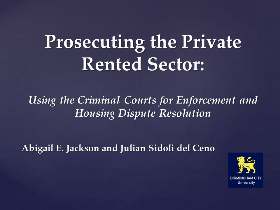 Abigail E. Jackson and Julian Sidoli del Ceno Prosecuting the Private Rented Sector: Using the Criminal Courts for Enforcement and Housing Dispute Res