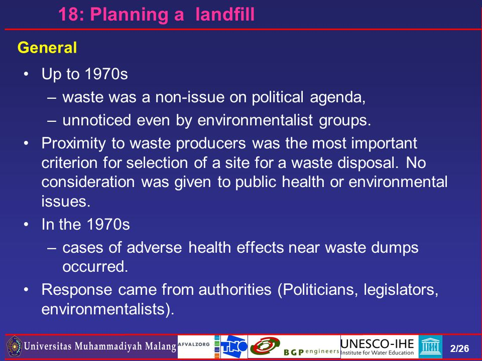 2/26 18: Planning a landfill General Up to 1970s –waste was a non-issue on political agenda, –unnoticed even by environmentalist groups.