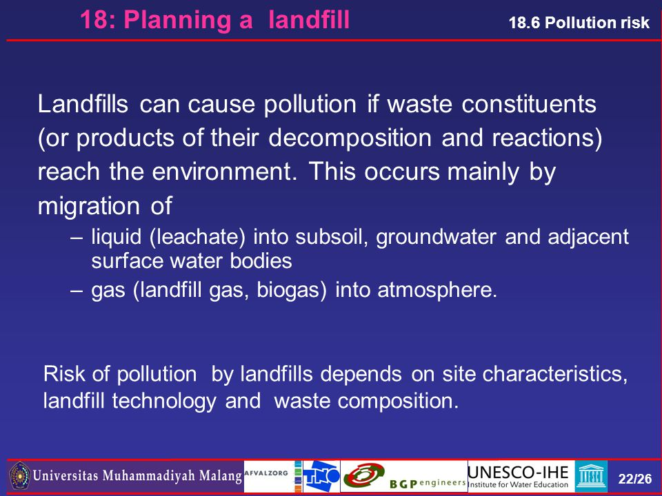 22/26 18.6 Pollution risk Risk of pollution by landfills depends on site characteristics, landfill technology and waste composition.