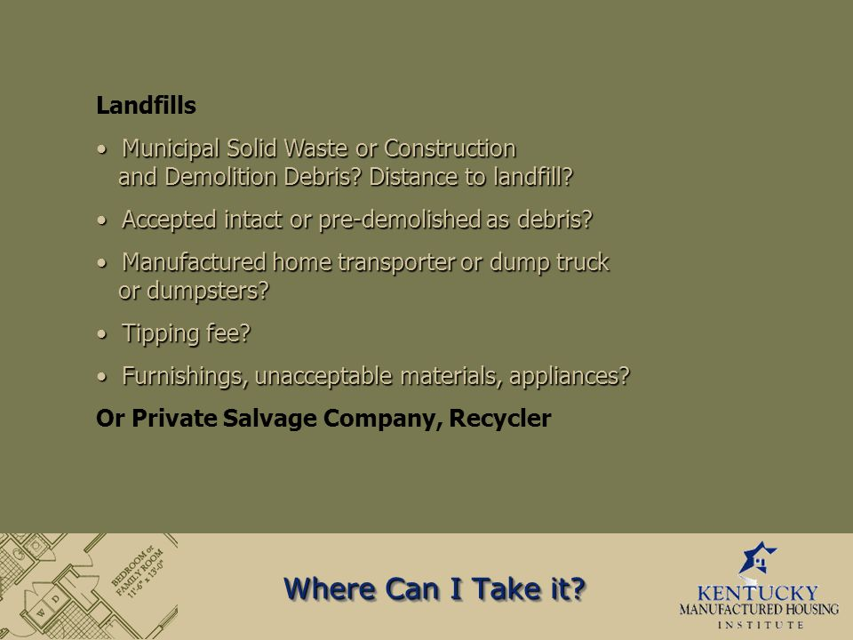 Where Can I Take it. Landfills Municipal Solid Waste or Construction and Demolition Debris.