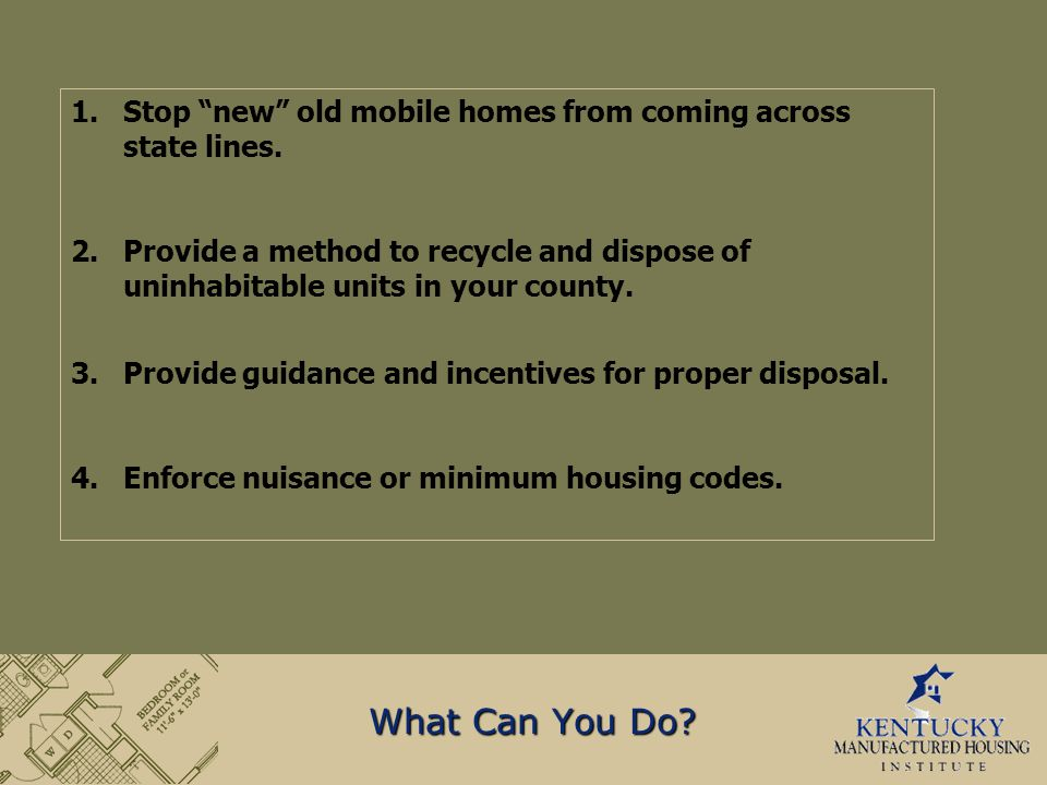 1.Stop new old mobile homes from coming across state lines.