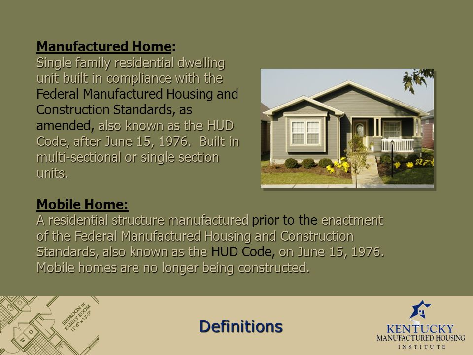 A residential structure manufactured enactment of the Federal Manufactured Housing and Construction Standards, also known as the on June 15, 1976. Mob