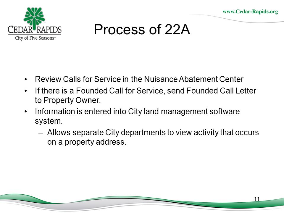 11 Process of 22A Review Calls for Service in the Nuisance Abatement Center If there is a Founded Call for Service, send Founded Call Letter to Proper