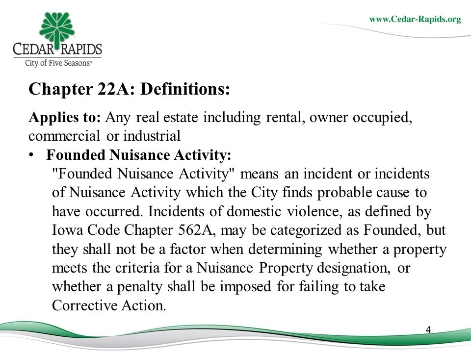 5 Chapter 22A: Definitions Continued: Call for Service: Call for Service means any occasion on which the City goes to a Property for purposes of suspected Nuisance Activity, regardless of which City Department or Departments respond to the incident.