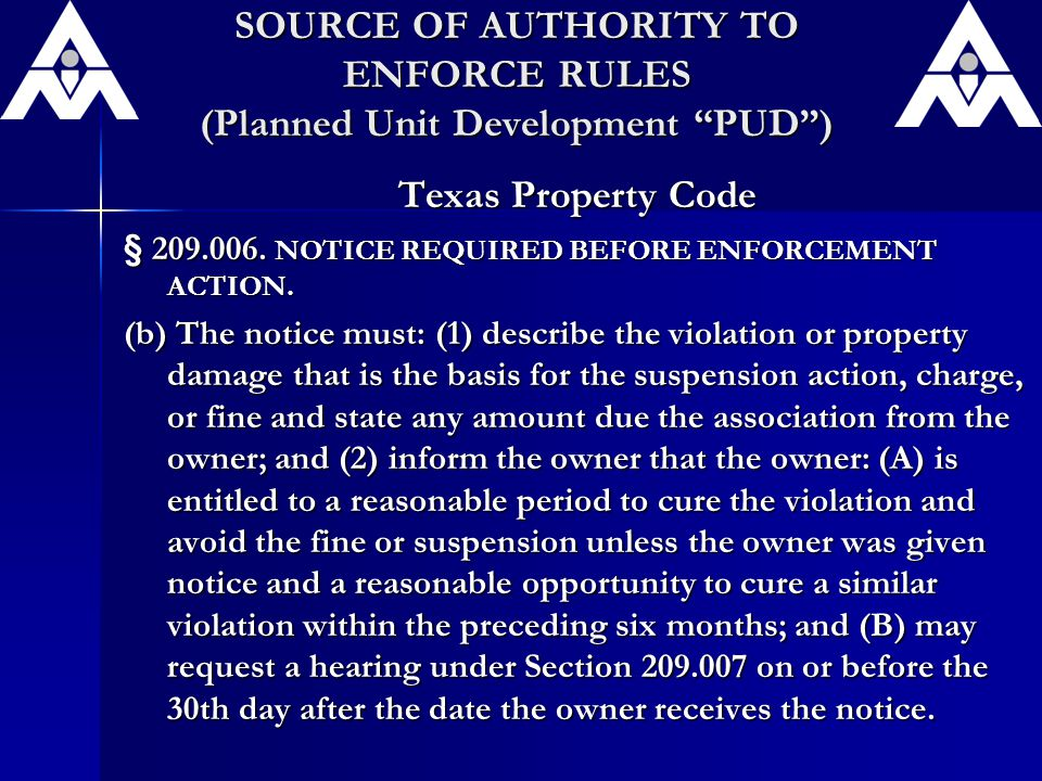 SOURCE OF AUTHORITY TO ENFORCE RULES (Planned Unit Development PUD ) Texas Property Code § 209.006.