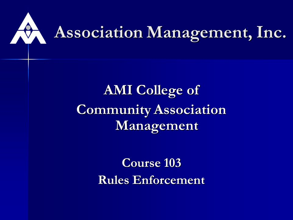 AMI College of Community Association Management Course 103 Rules Enforcement