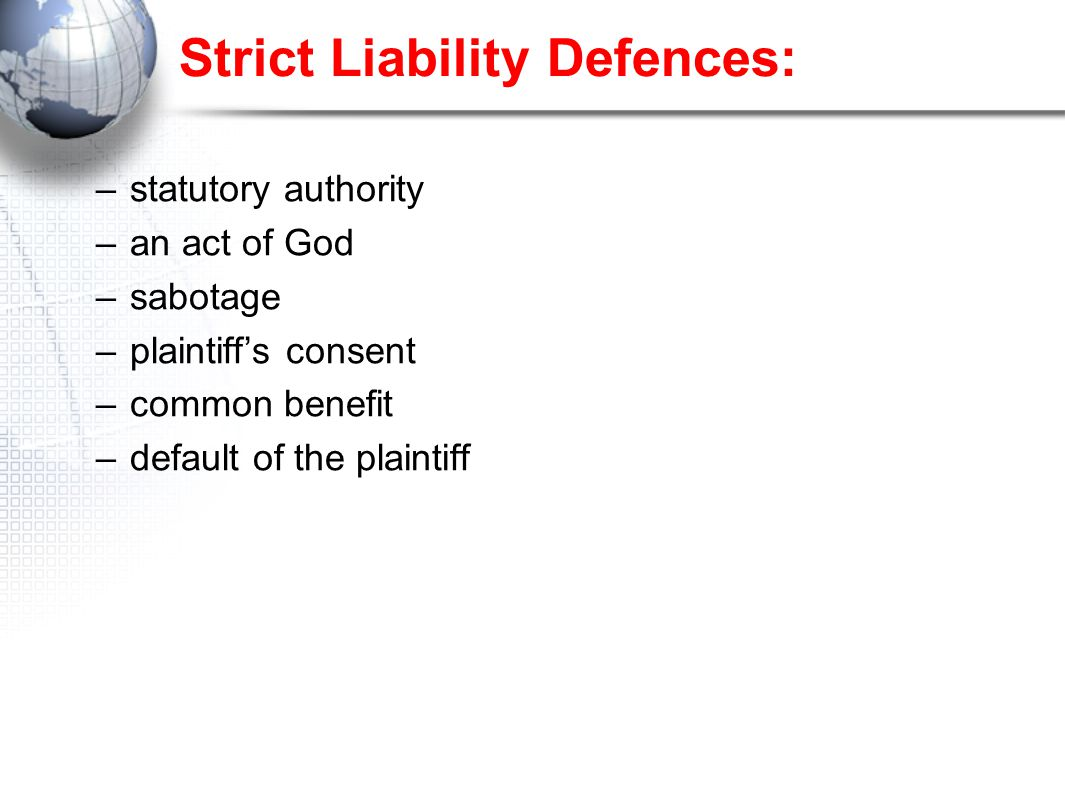 Strict Liability Defences: –statutory authority –an act of God –sabotage –plaintiff's consent –common benefit –default of the plaintiff