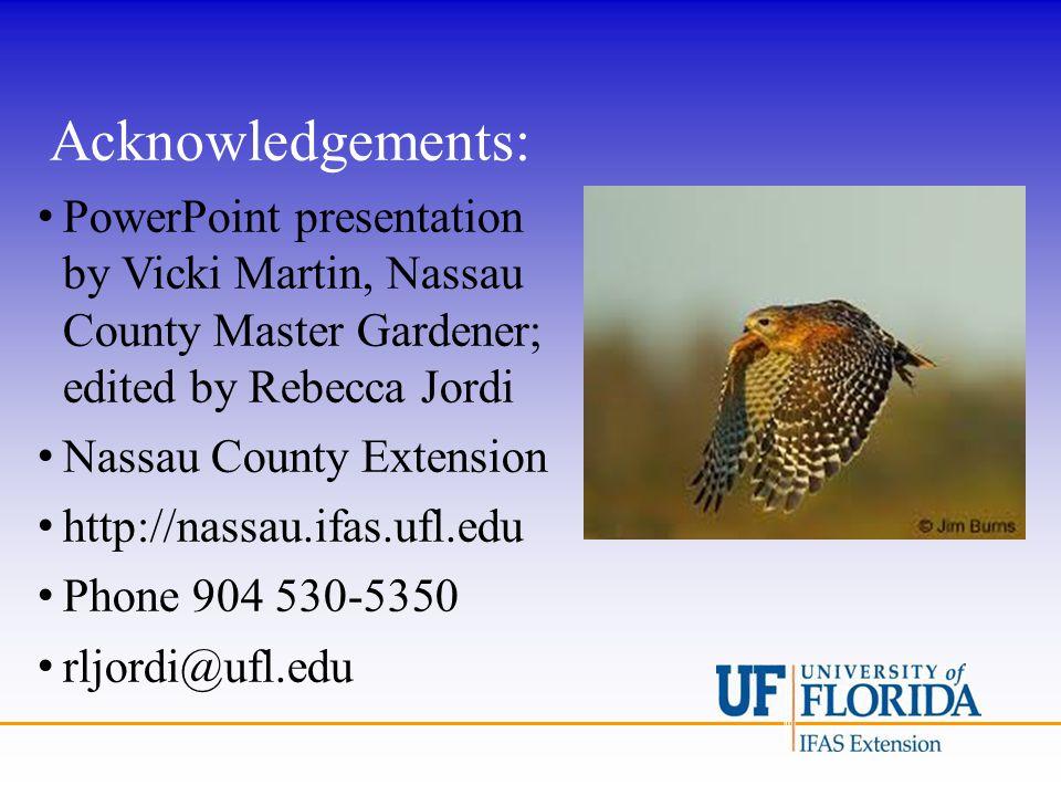 Acknowledgements: PowerPoint presentation by Vicki Martin, Nassau County Master Gardener; edited by Rebecca Jordi Nassau County Extension http://nassau.ifas.ufl.edu Phone 904 530-5350 rljordi@ufl.edu