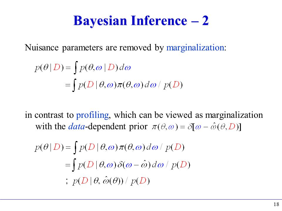 Bayesian Inference – 2 Nuisance parameters are removed by marginalization: in contrast to profiling, which can be viewed as marginalization with the data-dependent prior 18