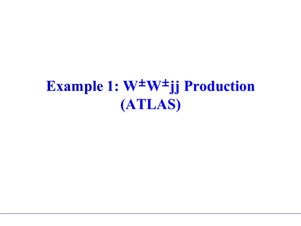 Example 1: W ± W ± jj Production (ATLAS)