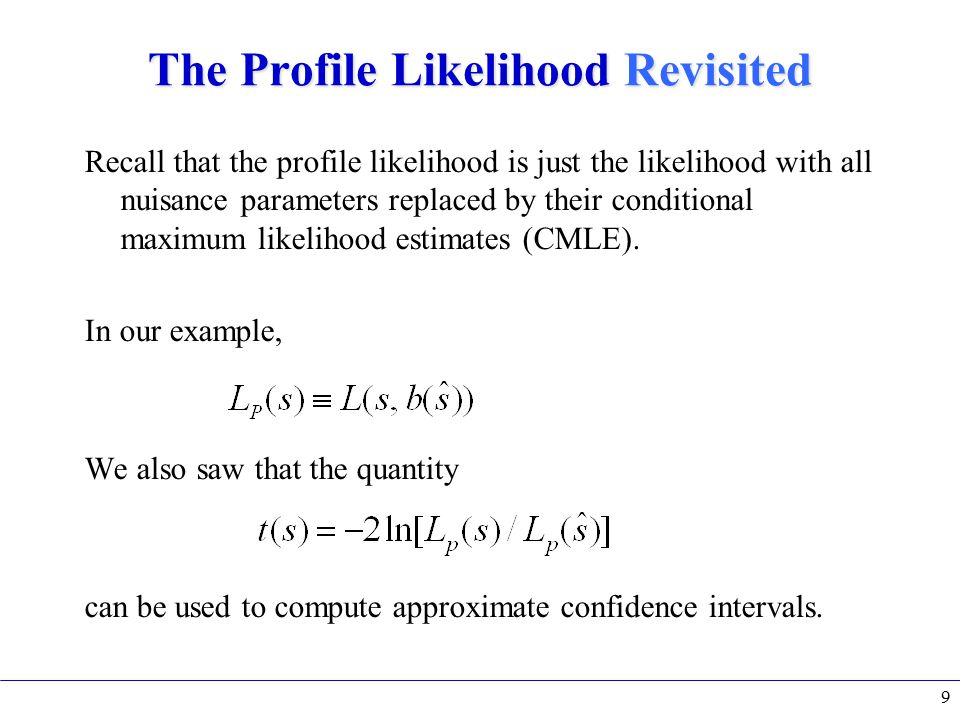 The Profile Likelihood Revisited Recall that the profile likelihood is just the likelihood with all nuisance parameters replaced by their conditional maximum likelihood estimates (CMLE).