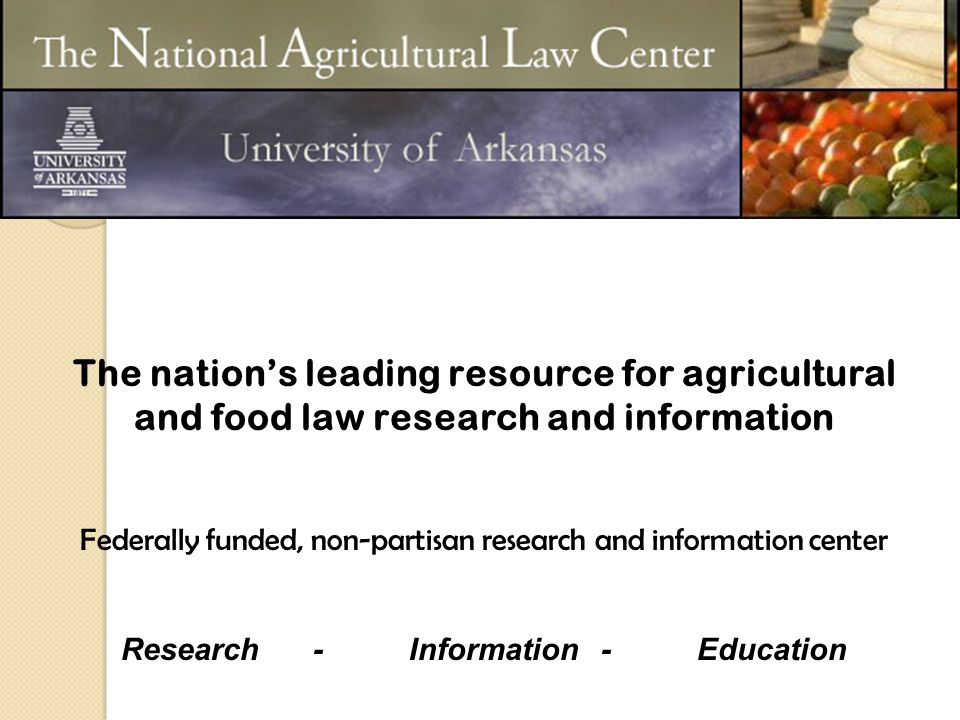 The nation's leading resource for agricultural and food law research and information Federally funded, non-partisan research and information center Re