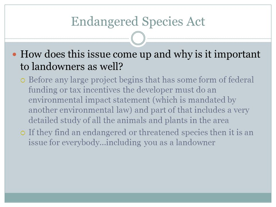 Endangered Species Act How does this issue come up and why is it important to landowners as well?  Before any large project begins that has some form