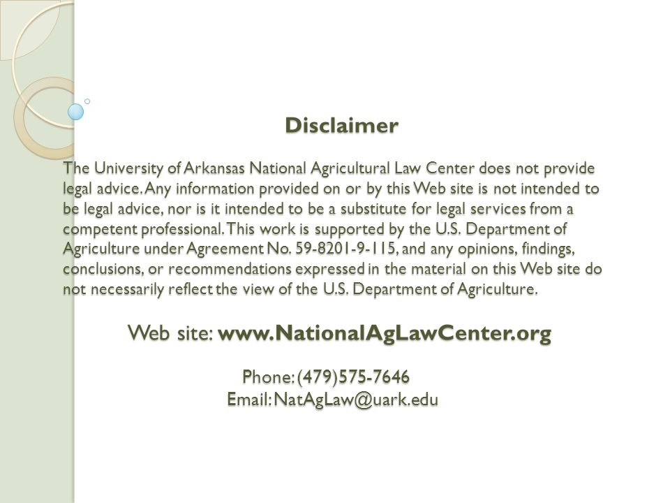 Disclaimer The University of Arkansas National Agricultural Law Center does not provide legal advice.