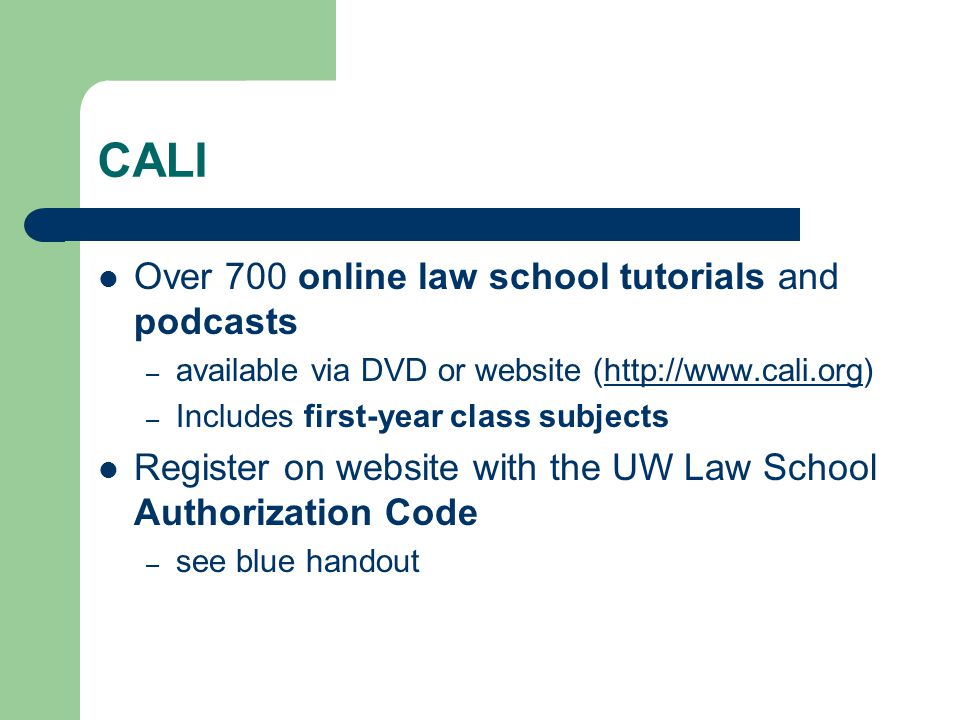 CALI Over 700 online law school tutorials and podcasts – available via DVD or website (http://www.cali.org)http://www.cali.org – Includes first-year c