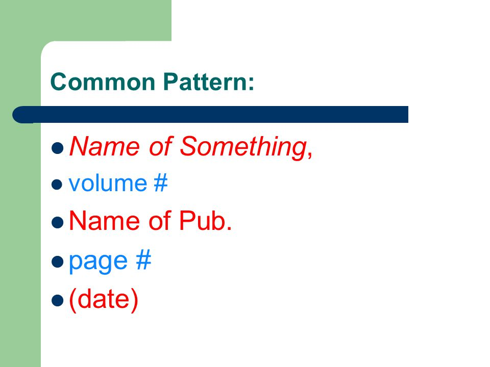 Common Pattern: Name of Something, volume # Name of Pub. page # (date)