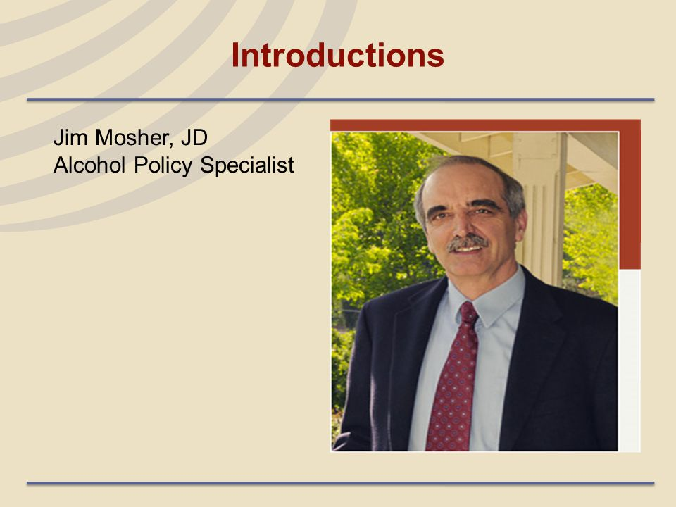 Introductions Jim Mosher, JD Alcohol Policy Specialist
