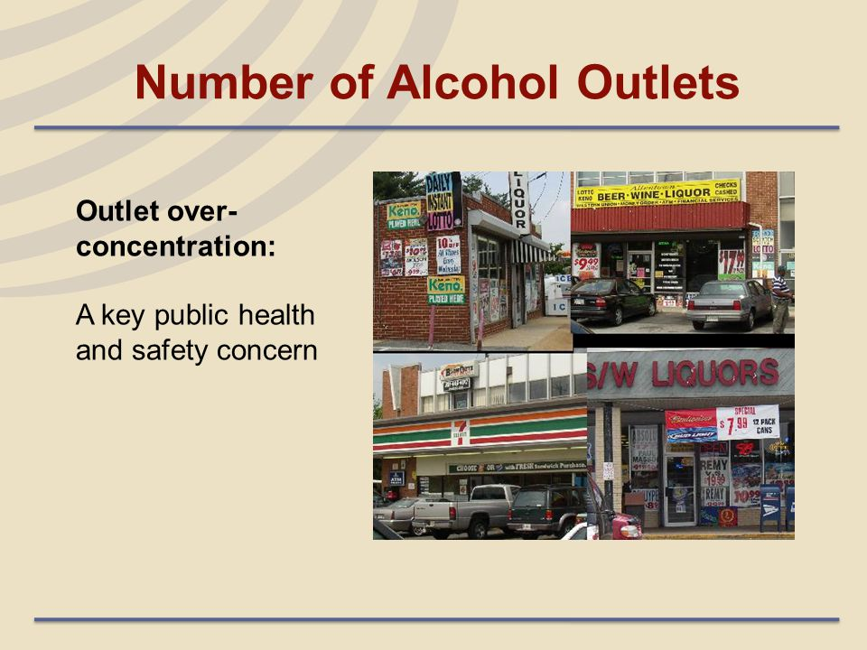 Location of Alcohol Outlets Sensitive Locations Schools Playgrounds Churches Hospitals Alcoholism treatment facilities