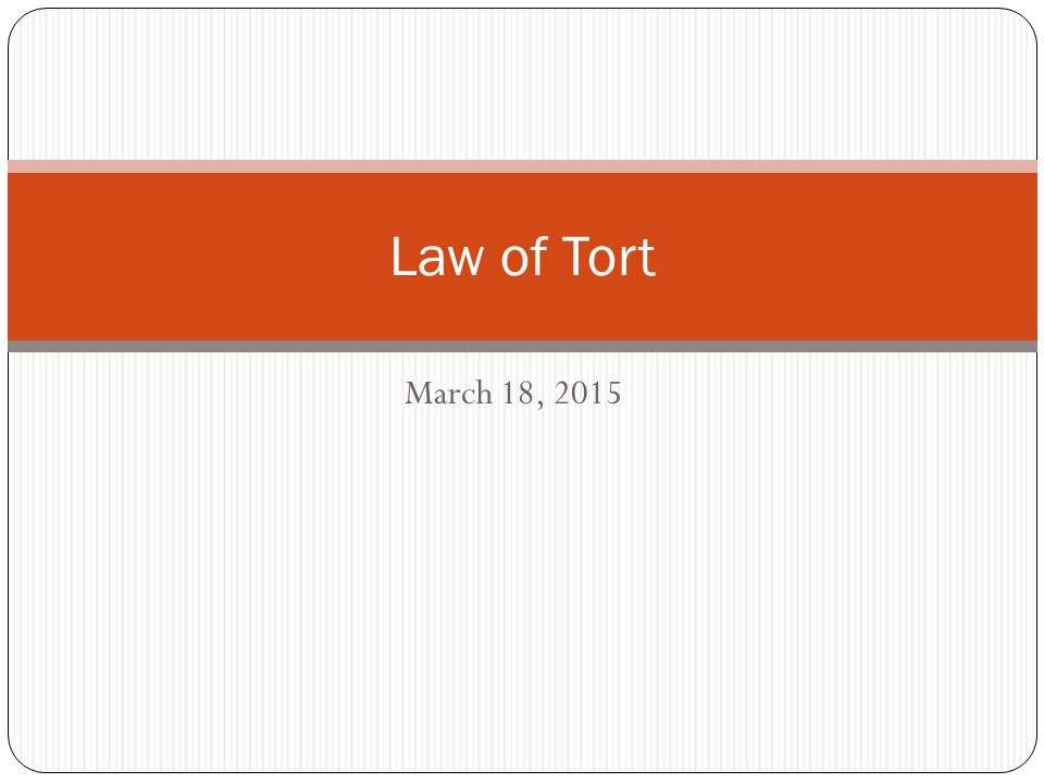 March 18, 2015 Law of Tort