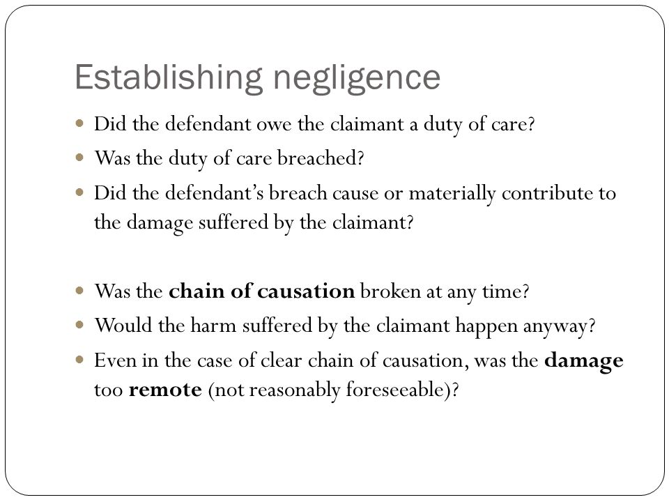 Establishing negligence Did the defendant owe the claimant a duty of care.