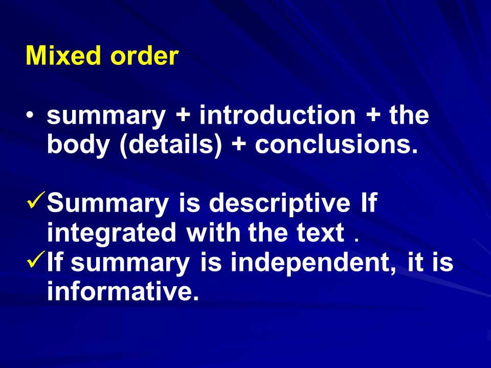 Mixed order summary + introduction + the body (details) + conclusions.