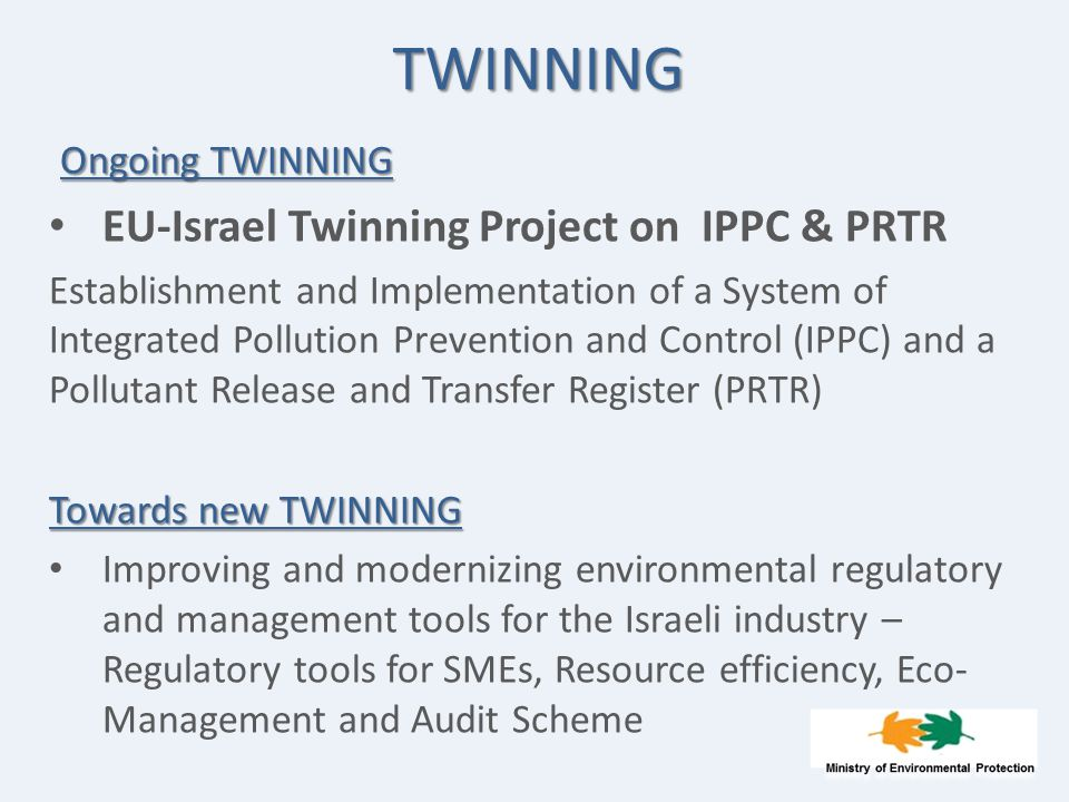TWINNING Ongoing TWINNING EU-Israel Twinning Project on IPPC & PRTR Establishment and Implementation of a System of Integrated Pollution Prevention an